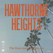 The Rain Just Follows Me by Hawthorne Heights
