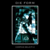Corpus Delicti 2 Original Mix by Die Form