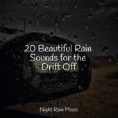 20 Beautiful Rain Sounds for the Drift Off by Nature Soundscape