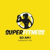 So Am I (Workout Mix) von Super Fitness