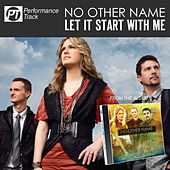 Let It Start With Me (Perfomance Track) by No Other Name