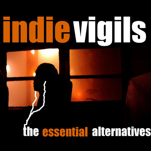 The Indie Vigils: Essential Alternatives by Various Artists
