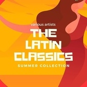 The Latin Classics Summer Collection by Various Artists