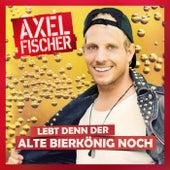 Lebt denn der alte Bierkönig noch von Axel Fischer