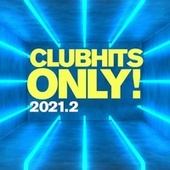 Clubhits Only! - 2021.2 von Various Artists