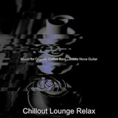 Music for Organic Coffee Bars - Bossa Nova Guitar by Chillout Lounge Relax