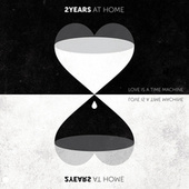 Love Is A Time Machine de 2Years At Home