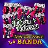 Que Me Toque la Banda by Banda La Gran Poderosa