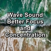 Wave Sound Better Focus and Concentration by S.P.A