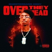 Over They Head by Shootergang Kony