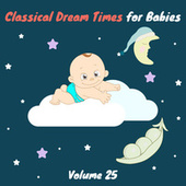 Classical Dream Times for Babies, Vol. 25 by Chamber Armonie Orchestra