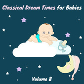 Classical Dream Times for Babies, Vol.8 von Chamber Armonie Orchestra