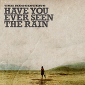 Have You Ever Seen the Rain by The Reggister's