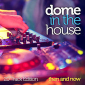 Dome In The House: Then And Now (20 Track Edition) by Various Artists