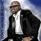 Don't Wanna Be Alone by Willie Clayton