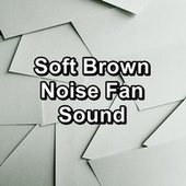 Soft Brown Noise Fan Sound by White Noise Sleep Therapy