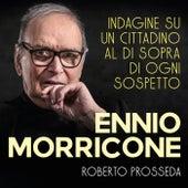 Ennio Morricone: Indagine Su Un Cittadino Al Di Sopra Di Ogni Sospetto di Roberto Prosseda