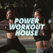 Power Workout House by Various Artists