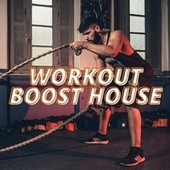 Workout Boost House by Various Artists