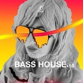 All About: Bass House, Vol. 10 by Various Artists