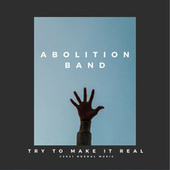 Try to Make It Real de Abolition Band