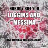 Nobody But You (Live) de Loggins & Messina