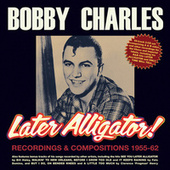Later Alligator! Recordings & Compositions 1955-62 de Bobby Charles
