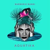 Aquátika by Barbárie Bundi