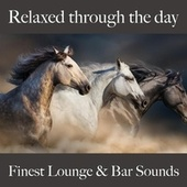 Relaxed Through the Day: Finest Lounge & Bar Sounds von ALLTID