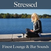 Stressed: Finest Lounge & Bar Sounds von ALLTID