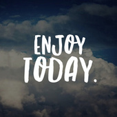 Enjoy Today by Various Artists