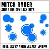 Mitch Ryder Sing His Devilish Hits: Blue Dress Anniversary Edition by Mitch Ryder