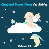 Classical Dream Times For Babies, Vol. 23 by Chamber Armonie Orchestra