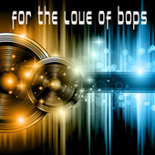 For The Love Of Bops by Kph