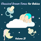 Classical Dream Times for Babies, Vol. 21 by Chamber Armonie Orchestra