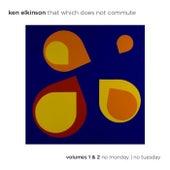 That Which Does Not Commute, Vols. 1 & 2 fra Ken Elkinson