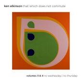 That Which Does Not Commute, Vols. 3 & 4 de Ken Elkinson