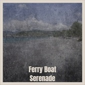 Ferry Boat Serenade by Various Artists