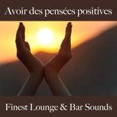 Avoir des pensées positives: finest lounge & bar sounds by ALLTID