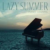 Lazy Summer Piano  Evening – Calm Thoughts, Rest and Relax, Pure Blissful by Piano Jazz Background Music Masters