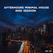 Afterhours Minimal House 2021 Session Vol. 08 by Various Artists