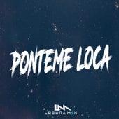 Ponteme Loca (Remix) de Locura Mix