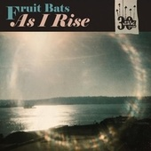 As I Rise by Fruit Bats