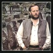 Ye Lovers All by Len Graham