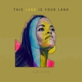 This Land Is Your Land von Liz Vice