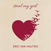 Steal My Girl by Eric Van Houten