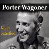 Keep Satisfied by Porter Wagoner