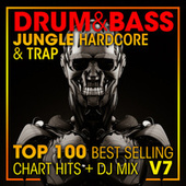 Drum & Bass, Jungle Hardcore and Trap Top 100 Best Selling Chart Hits + DJ Mix V7 by Dr. Spook