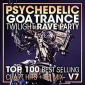Psychedelic Goa Trance Twilight Rave Party Top 100 Best Selling Chart Hits + DJ Mix V7 de Dr. Spook
