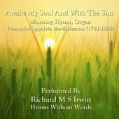 Awake My Soul And With The Sun by Richard M.S. Irwin